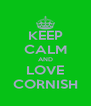 KEEP CALM AND LOVE CORNISH - Personalised Poster A4 size