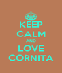 KEEP CALM AND LOVE CORNITA - Personalised Poster A4 size
