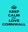 KEEP CALM AND LOVE CORNWALL - Personalised Poster A4 size