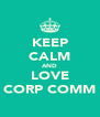 KEEP CALM AND LOVE CORP COMM - Personalised Poster A4 size