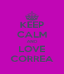KEEP CALM AND LOVE CORREA - Personalised Poster A4 size