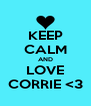 KEEP CALM AND LOVE CORRIE <3 - Personalised Poster A4 size