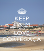 KEEP CALM AND LOVE CORTEGAÇA - Personalised Poster A4 size