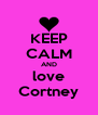 KEEP CALM AND love Cortney - Personalised Poster A4 size