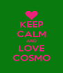 KEEP CALM AND LOVE COSMO - Personalised Poster A4 size