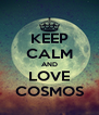 KEEP CALM AND LOVE COSMOS - Personalised Poster A4 size