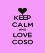 KEEP CALM AND LOVE COSO - Personalised Poster A4 size