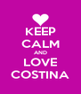 KEEP CALM AND LOVE COSTINA - Personalised Poster A4 size