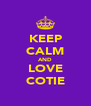 KEEP CALM AND LOVE COTIE - Personalised Poster A4 size