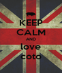 KEEP CALM AND love coto - Personalised Poster A4 size