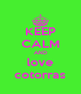 KEEP CALM AND love cotorras - Personalised Poster A4 size