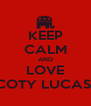 KEEP CALM AND LOVE COTY LUCAS  - Personalised Poster A4 size