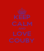 KEEP CALM AND LOVE COUBY - Personalised Poster A4 size