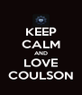 KEEP CALM AND LOVE COULSON - Personalised Poster A4 size