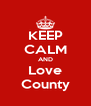 KEEP CALM AND Love County - Personalised Poster A4 size