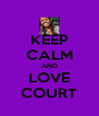 KEEP CALM AND LOVE COURT - Personalised Poster A4 size
