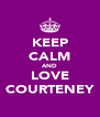 KEEP CALM AND LOVE COURTENEY - Personalised Poster A4 size