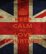 KEEP CALM AND LOVE COURTNEE - Personalised Poster A4 size