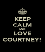 KEEP CALM AND LOVE COURTNEY! - Personalised Poster A4 size