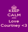 KEEP CALM AND Love Courtney <3 - Personalised Poster A4 size