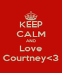 KEEP CALM AND Love Courtney<3 - Personalised Poster A4 size