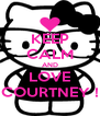 KEEP CALM AND LOVE COURTNEY ! - Personalised Poster A4 size