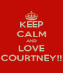 KEEP CALM AND LOVE COURTNEY!! - Personalised Poster A4 size
