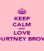 KEEP CALM AND LOVE COURTNEY BROWN - Personalised Poster A4 size