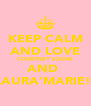 KEEP CALM AND LOVE COURTNEY'LOUISE AND  LAURA'MARIE!! - Personalised Poster A4 size
