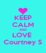 KEEP CALM AND LOVE  Courtney S - Personalised Poster A4 size