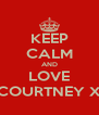 KEEP CALM AND LOVE COURTNEY X - Personalised Poster A4 size