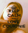 KEEP CALM AND LOVE  COURTNIE - Personalised Poster A4 size