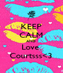 KEEP CALM AND Love  Courtsss<3 - Personalised Poster A4 size