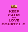 KEEP CALM AND LOVE COURTZ.L.C  - Personalised Poster A4 size