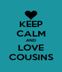 KEEP CALM AND LOVE COUSINS - Personalised Poster A4 size