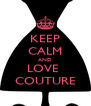 KEEP CALM AND LOVE  COUTURE - Personalised Poster A4 size