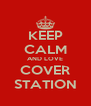 KEEP CALM AND LOVE COVER STATION - Personalised Poster A4 size