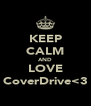 KEEP CALM AND LOVE CoverDrive<3 - Personalised Poster A4 size
