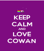 KEEP CALM AND LOVE COWAN - Personalised Poster A4 size