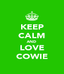 KEEP CALM AND LOVE COWIE - Personalised Poster A4 size