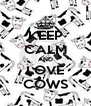 KEEP CALM AND LOVE COWS - Personalised Poster A4 size