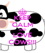 KEEP CALM AND LOVE COWS!!! - Personalised Poster A4 size