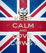 KEEP CALM AND LOVE  COWS ! - Personalised Poster A4 size