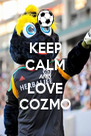 KEEP CALM AND LOVE COZMO - Personalised Poster A4 size