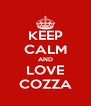 KEEP CALM AND LOVE COZZA - Personalised Poster A4 size