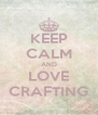 KEEP CALM AND LOVE CRAFTING - Personalised Poster A4 size