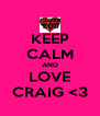 KEEP CALM AND LOVE CRAIG <3 - Personalised Poster A4 size