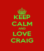 KEEP CALM AND LOVE CRAIG - Personalised Poster A4 size