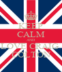 KEEP CALM AND LOVE CRAIG  COLTON - Personalised Poster A4 size