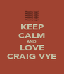 KEEP CALM AND LOVE CRAIG VYE - Personalised Poster A4 size